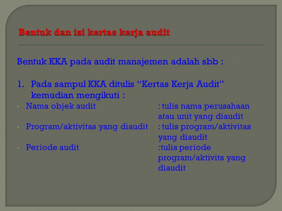 2.Halaman pertama KKA adalah daftar isi dari KKA tsb 3.Halaman berikutnya secara berurutan adalah :  Daftar symbol audit (tick mark) disertai penjelasannya  Tembusan surat tugas  Program kertas kerja  Kelompok-kelompok kertas kerja