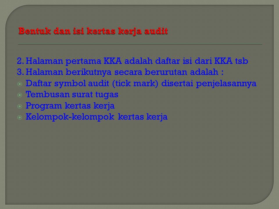 2.Halaman pertama KKA adalah daftar isi dari KKA tsb 3.Halaman berikutnya secara berurutan adalah :  Daftar symbol audit (tick mark) disertai penjela