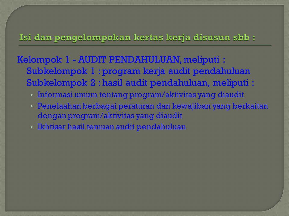 Kelompok 1 - AUDIT PENDAHULUAN, meliputi : Subkelompok 1 : program kerja audit pendahuluan Subkelompok 2 : hasil audit pendahuluan, meliputi : Informa