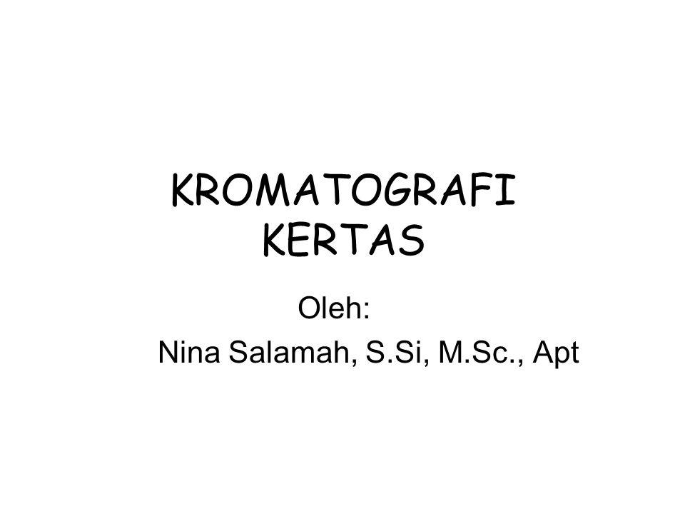 KROMATOGRAFI KERTAS Oleh: Nina Salamah, S.Si, M.Sc., Apt