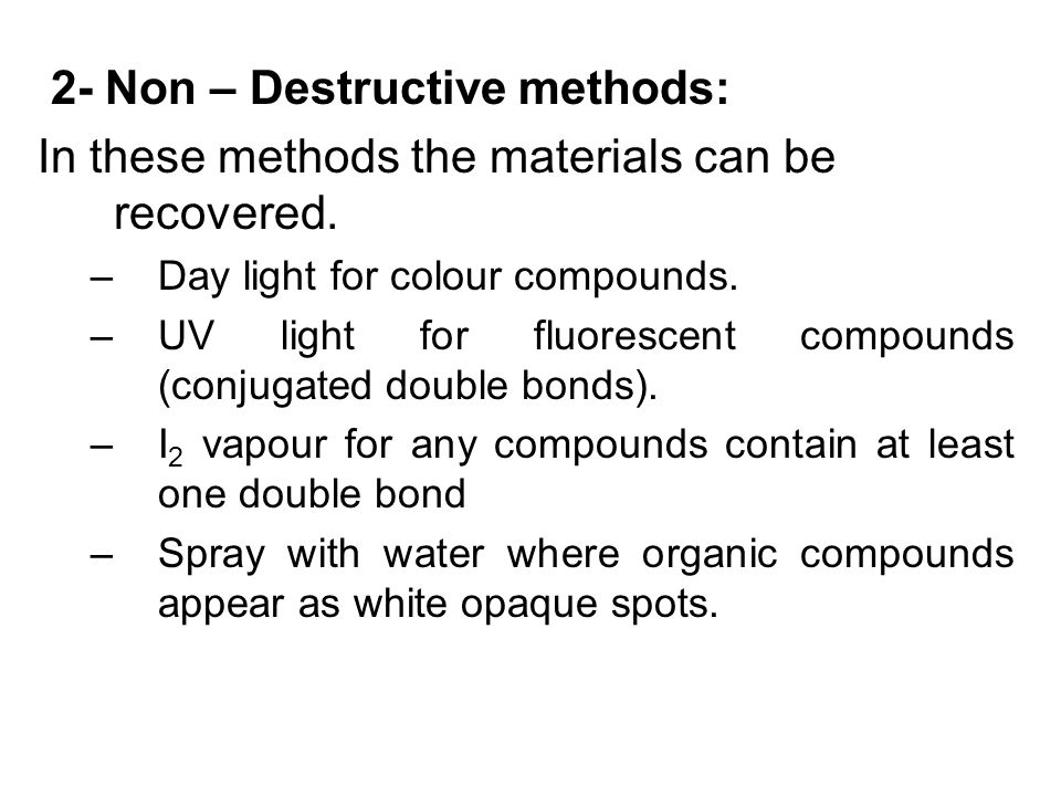 2- Non – Destructive methods: In these methods the materials can be recovered.
