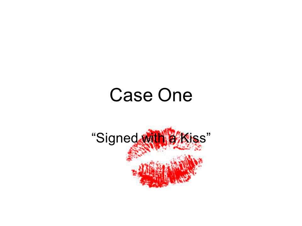 "Case One ""Signed with a Kiss"""