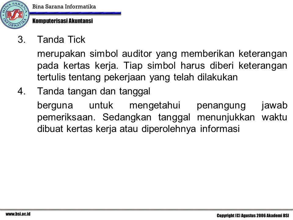 3.Tanda Tick merupakan simbol auditor yang memberikan keterangan pada kertas kerja. Tiap simbol harus diberi keterangan tertulis tentang pekerjaan yan