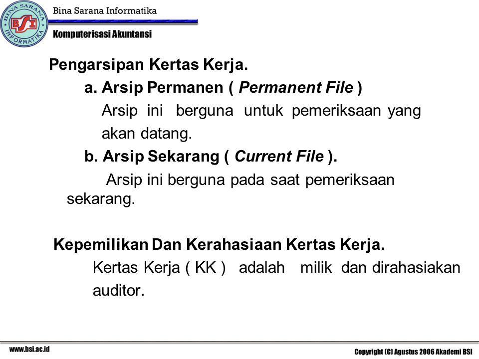 Pengarsipan Kertas Kerja. a. Arsip Permanen ( Permanent File ) Arsip ini berguna untuk pemeriksaan yang akan datang. b. Arsip Sekarang ( Current File