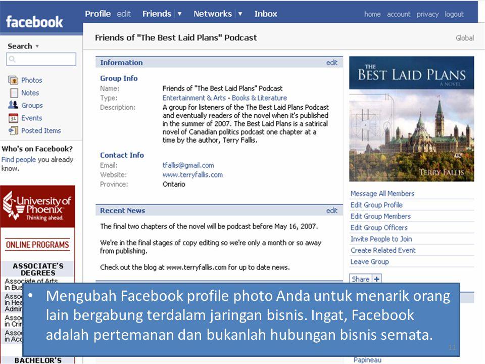 Mengubah Facebook profile photo Anda untuk menarik orang lain bergabung terdalam jaringan bisnis. Ingat, Facebook adalah pertemanan dan bukanlah hubun