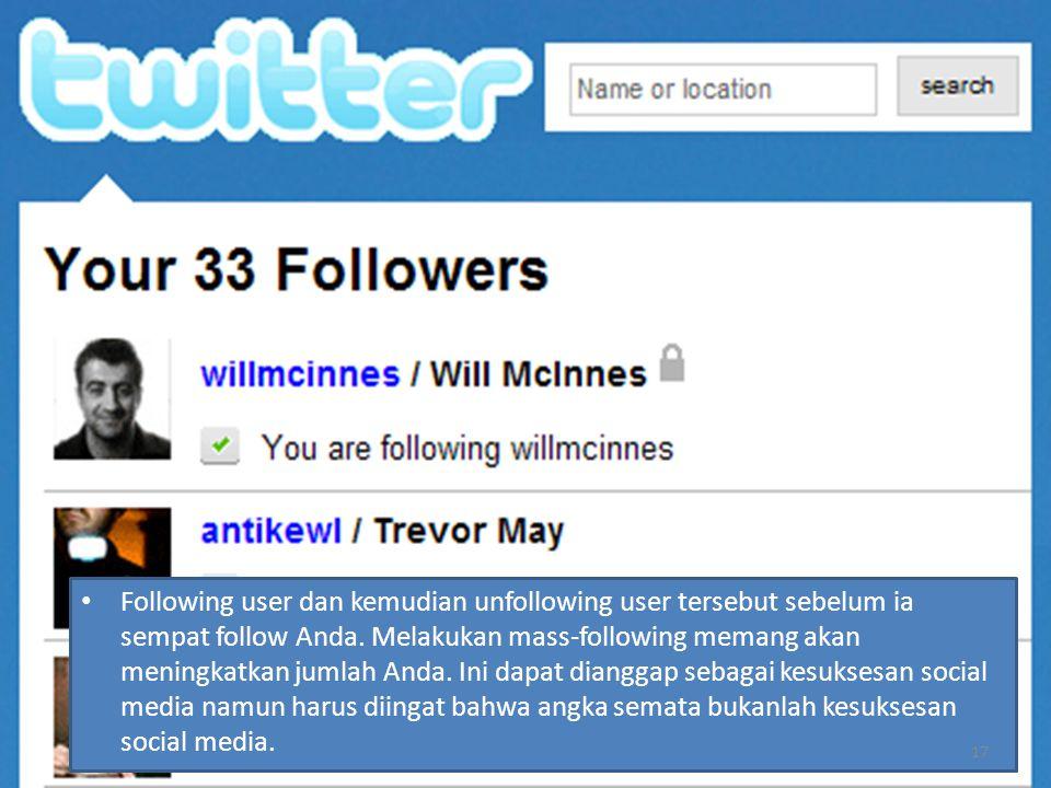 Following user dan kemudian unfollowing user tersebut sebelum ia sempat follow Anda. Melakukan mass-following memang akan meningkatkan jumlah Anda. In