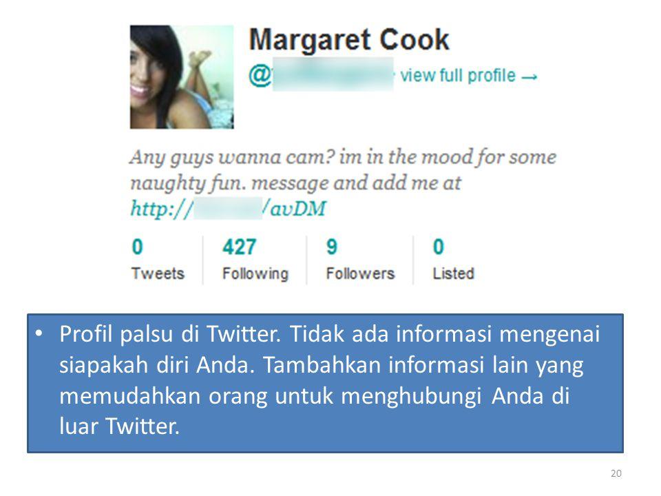 Profil palsu di Twitter. Tidak ada informasi mengenai siapakah diri Anda. Tambahkan informasi lain yang memudahkan orang untuk menghubungi Anda di lua