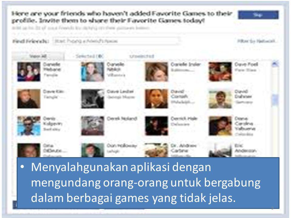 Menyalahgunakan aplikasi dengan mengundang orang-orang untuk bergabung dalam berbagai games yang tidak jelas. 9