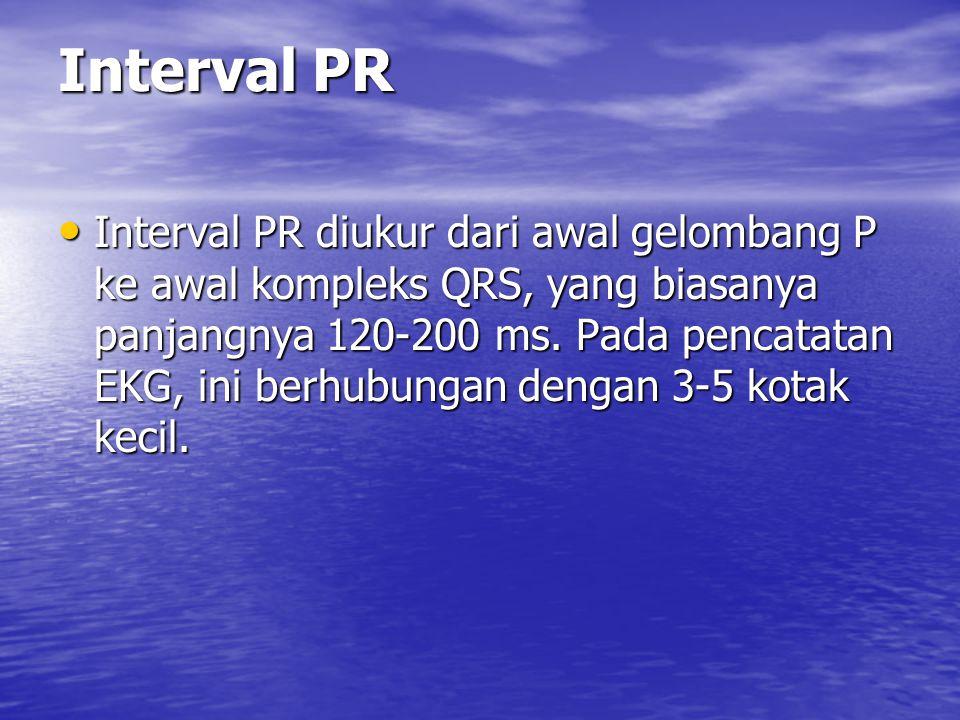 Interval PR Interval PR diukur dari awal gelombang P ke awal kompleks QRS, yang biasanya panjangnya 120-200 ms. Pada pencatatan EKG, ini berhubungan d