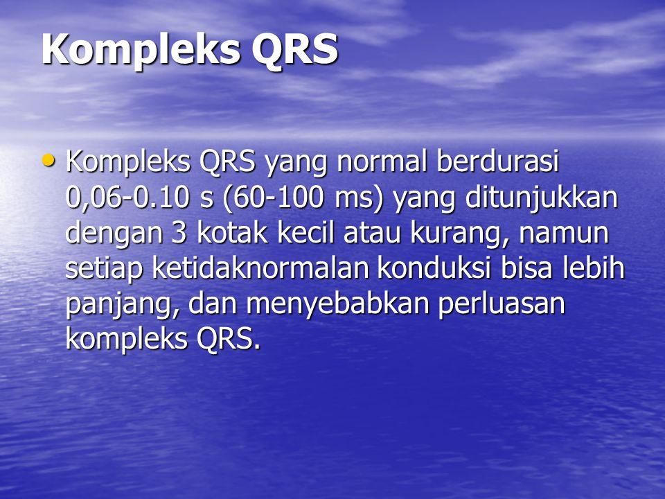 Kompleks QRS Kompleks QRS yang normal berdurasi 0,06-0.10 s (60-100 ms) yang ditunjukkan dengan 3 kotak kecil atau kurang, namun setiap ketidaknormala