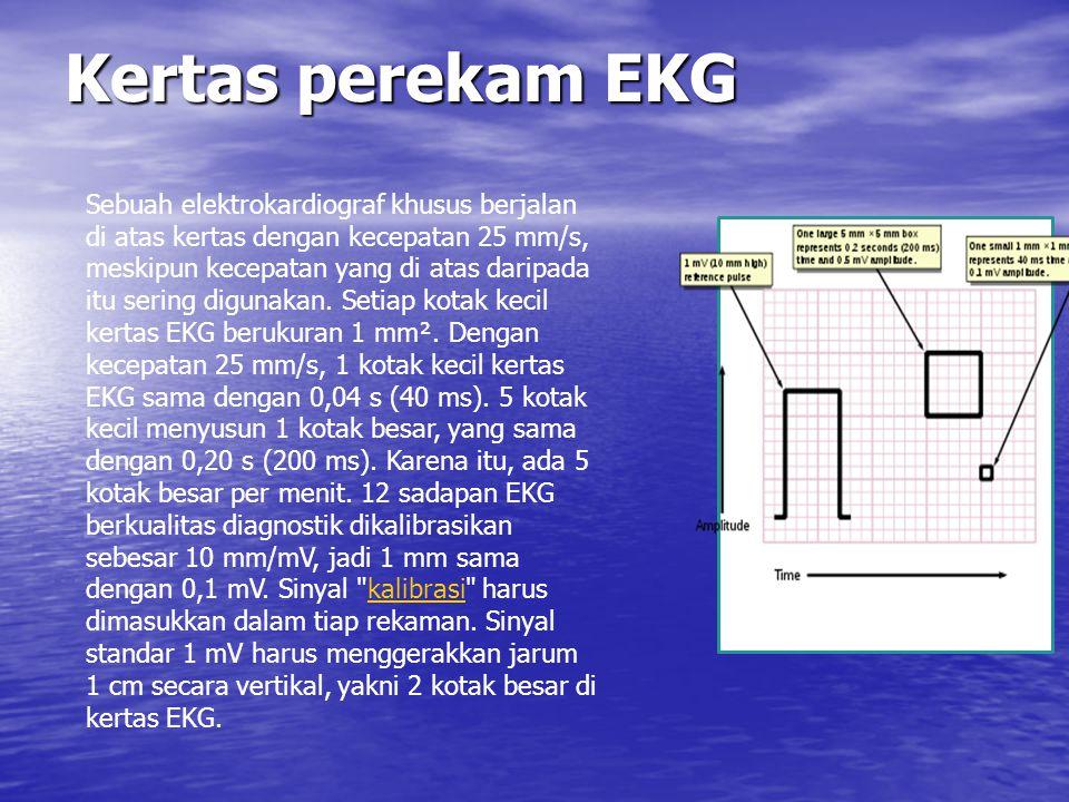 Kertas perekam EKG Sebuah elektrokardiograf khusus berjalan di atas kertas dengan kecepatan 25 mm/s, meskipun kecepatan yang di atas daripada itu seri