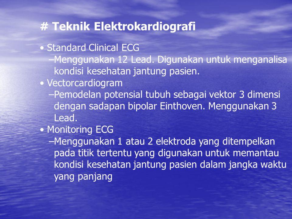 # Teknik Elektrokardiografi Standard Clinical ECG –Menggunakan 12 Lead. Digunakan untuk menganalisa kondisi kesehatan jantung pasien. Vectorcardiogram