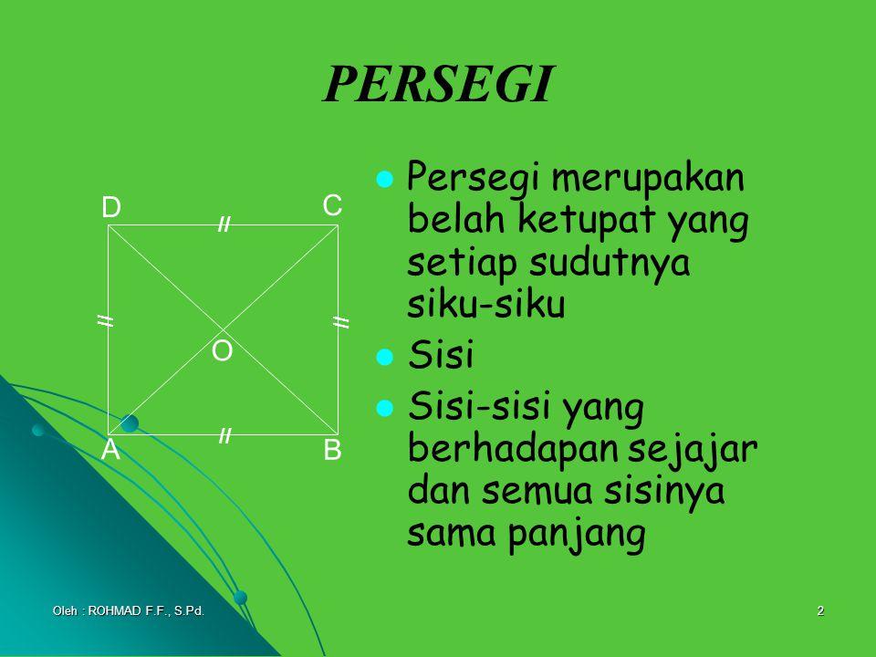 2 PERSEGI Persegi merupakan belah ketupat yang setiap sudutnya siku-siku Sisi Sisi-sisi yang berhadapan sejajar dan semua sisinya sama panjang A B C D