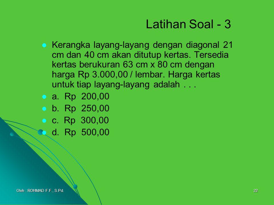 22 Latihan Soal - 3 Kerangka layang-layang dengan diagonal 21 cm dan 40 cm akan ditutup kertas. Tersedia kertas berukuran 63 cm x 80 cm dengan harga R