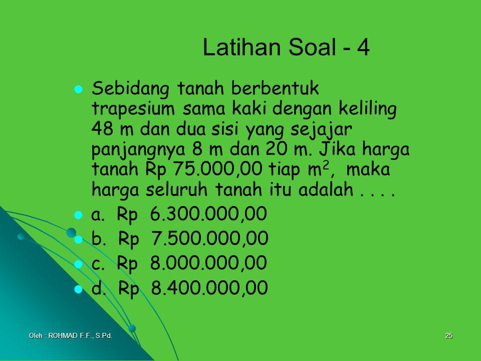 25 Latihan Soal - 4 Sebidang tanah berbentuk trapesium sama kaki dengan keliling 48 m dan dua sisi yang sejajar panjangnya 8 m dan 20 m. Jika harga ta