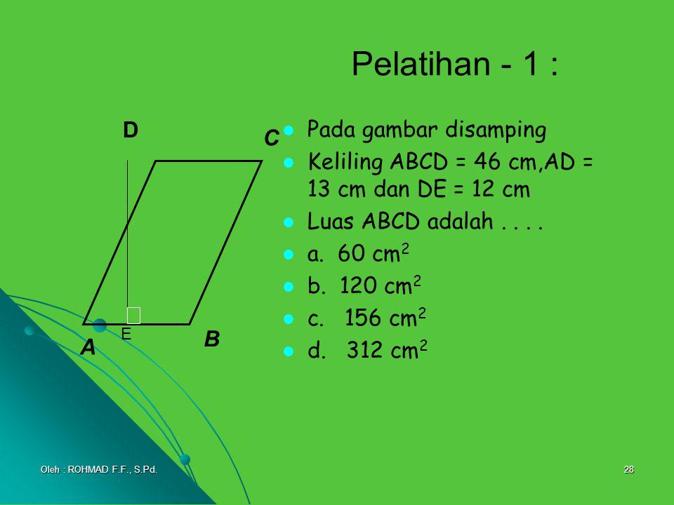 28 Pelatihan - 1 : Pada gambar disamping Keliling ABCD = 46 cm,AD = 13 cm dan DE = 12 cm Luas ABCD adalah.... a. 60 cm 2 b. 120 cm 2 c. 156 cm 2 d. 31