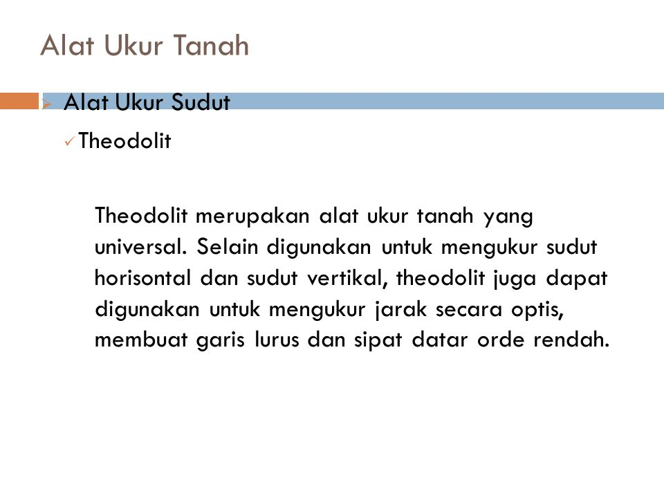 Alat Ukur Tanah  Alat Ukur Sudut Theodolit Theodolit merupakan alat ukur tanah yang universal. Selain digunakan untuk mengukur sudut horisontal dan s