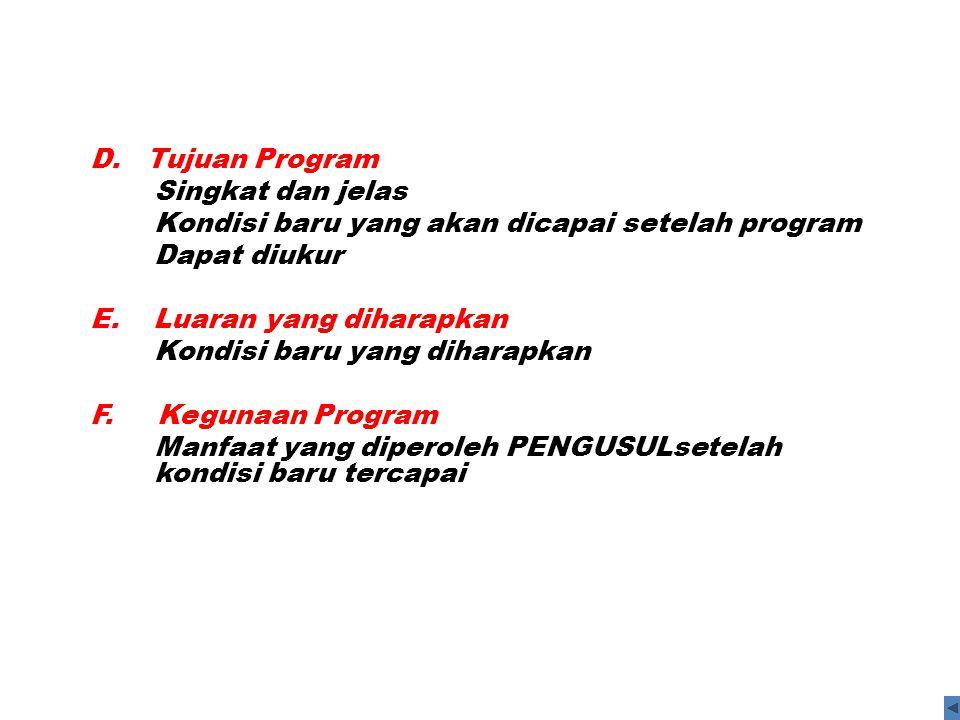 D. Tujuan Program Singkat dan jelas Kondisi baru yang akan dicapai setelah program Dapat diukur E. Luaran yang diharapkan Kondisi baru yang diharapkan