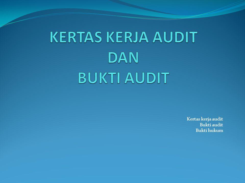 KERTAS KERJA AUDIT PSP 02 SPKN : Pemeriksa harus mempersiapkan dan memelihara dokumentasi pemeriksaan dalam bentuk kertas kerja pemeriksaan.