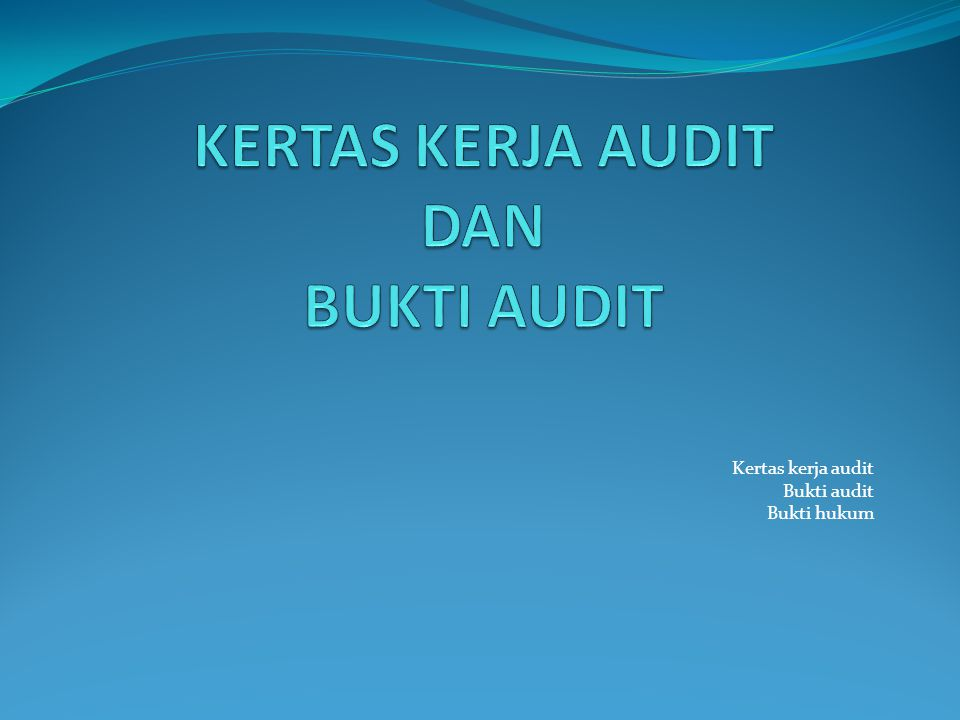 Kertas kerja audit Bukti audit Bukti hukum