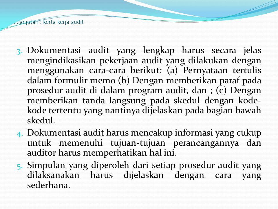 …lanjutan : kerta kerja audit 3. Dokumentasi audit yang lengkap harus secara jelas mengindikasikan pekerjaan audit yang dilakukan dengan menggunakan c