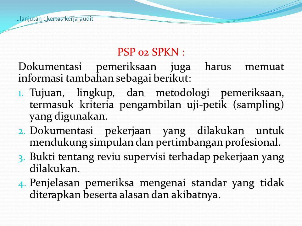 …lanjutan : kertas kerja audit PSP 02 SPKN : Dokumentasi pemeriksaan juga harus memuat informasi tambahan sebagai berikut: 1. Tujuan, lingkup, dan met