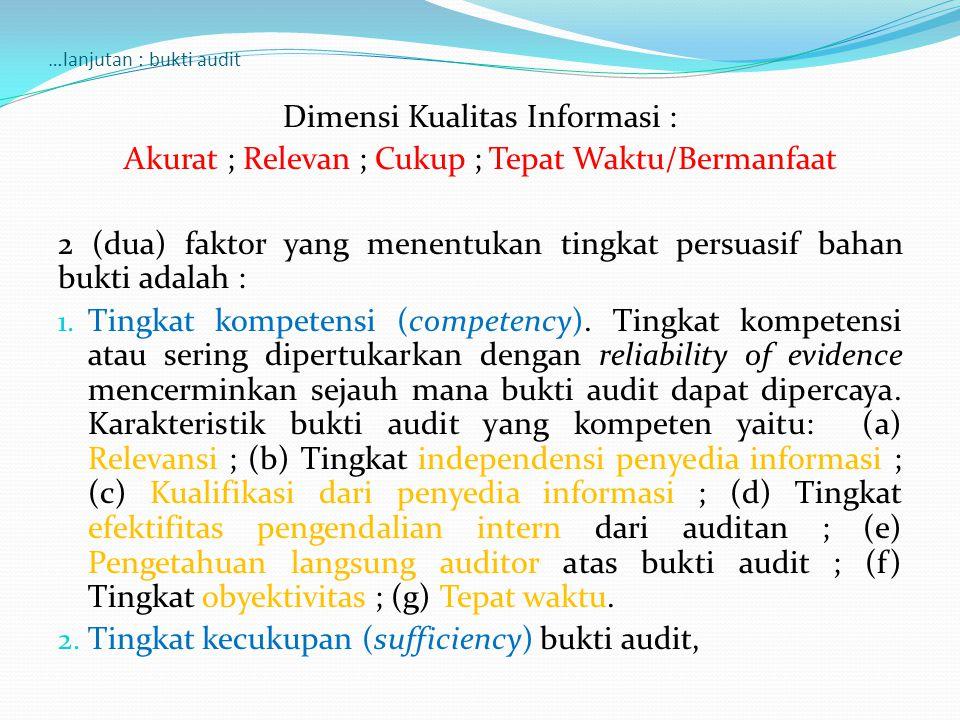 …lanjutan : bukti audit Dimensi Kualitas Informasi : Akurat ; Relevan ; Cukup ; Tepat Waktu/Bermanfaat 2 (dua) faktor yang menentukan tingkat persuasi