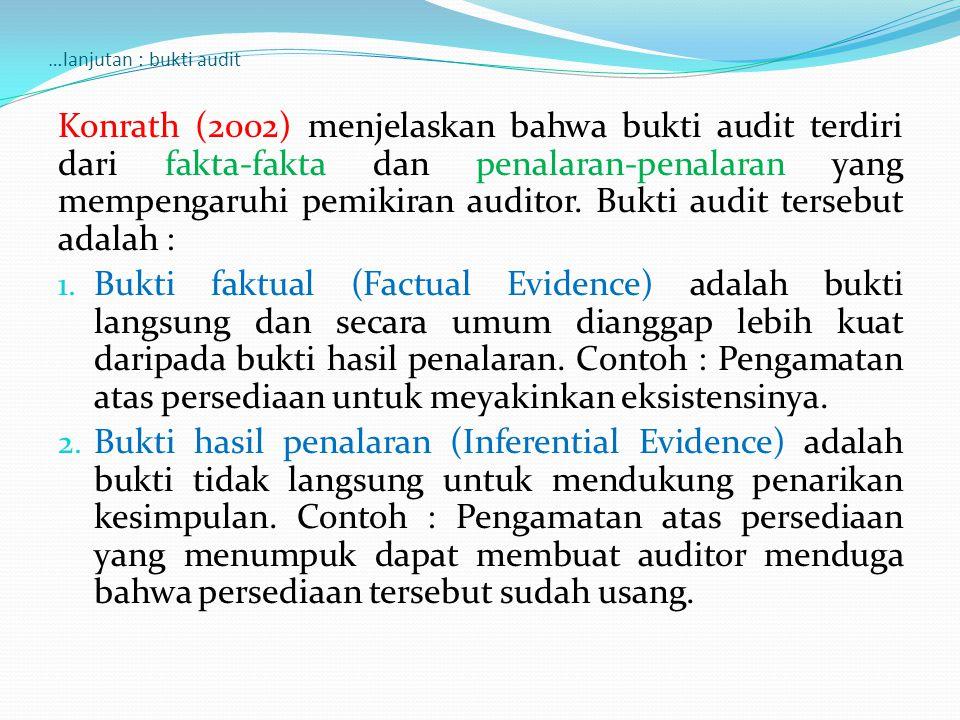 …lanjutan : bukti audit Konrath (2002) menjelaskan bahwa bukti audit terdiri dari fakta-fakta dan penalaran-penalaran yang mempengaruhi pemikiran audi