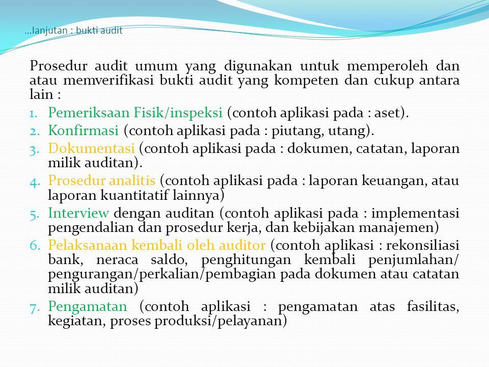 …lanjutan : bukti audit Prosedur audit umum yang digunakan untuk memperoleh dan atau memverifikasi bukti audit yang kompeten dan cukup antara lain : 1