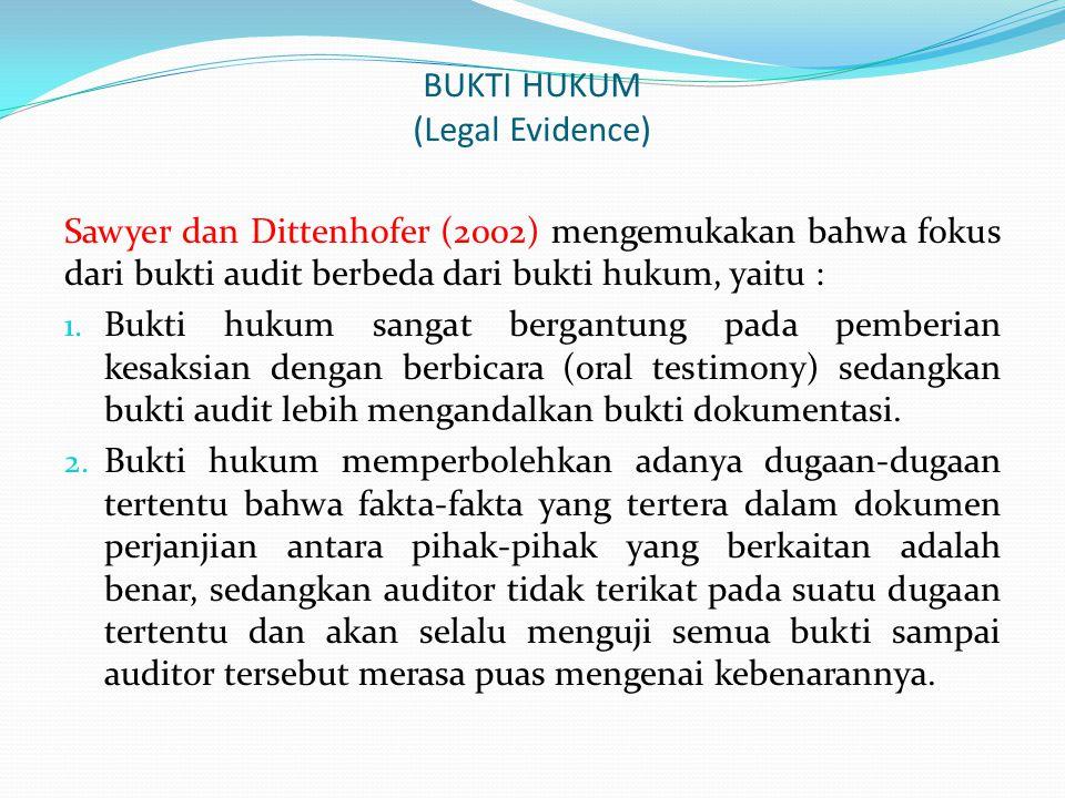 BUKTI HUKUM (Legal Evidence) Sawyer dan Dittenhofer (2002) mengemukakan bahwa fokus dari bukti audit berbeda dari bukti hukum, yaitu : 1. Bukti hukum