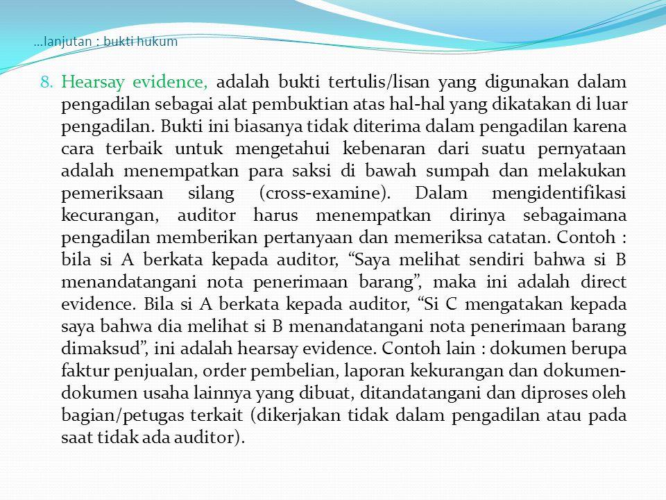 …lanjutan : bukti hukum 8. Hearsay evidence, adalah bukti tertulis/lisan yang digunakan dalam pengadilan sebagai alat pembuktian atas hal-hal yang dik