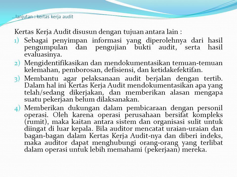 …lanjutan : kertas kerja audit Kertas Kerja Audit disusun dengan tujuan antara lain : 1)Sebagai penyimpan informasi yang diperolehnya dari hasil pengu