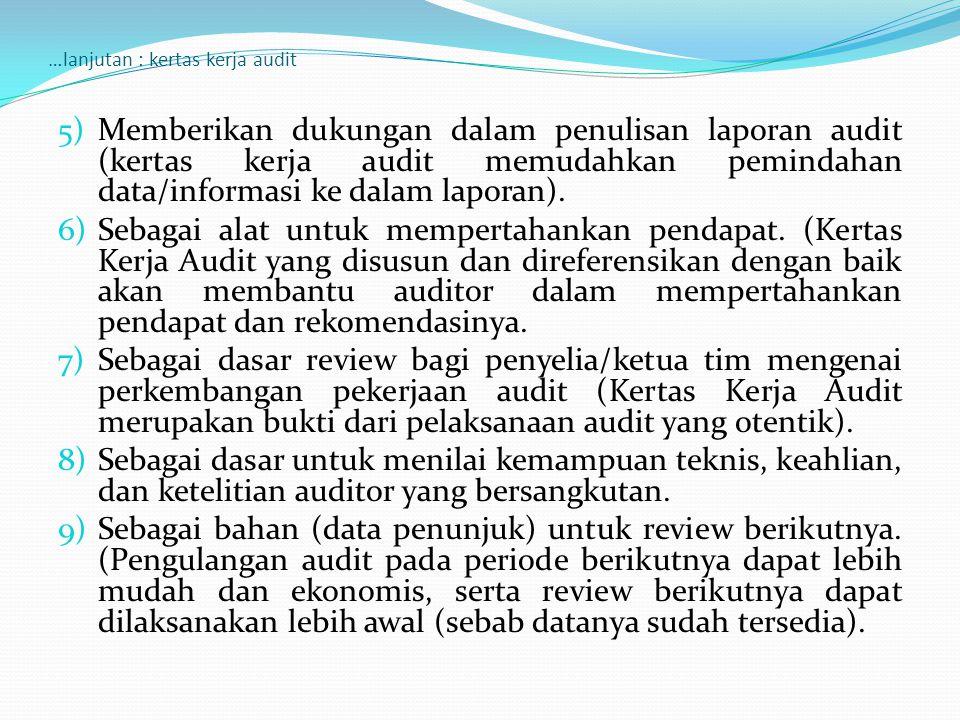 …lanjutan : kertas kerja audit 5)Memberikan dukungan dalam penulisan laporan audit (kertas kerja audit memudahkan pemindahan data/informasi ke dalam l