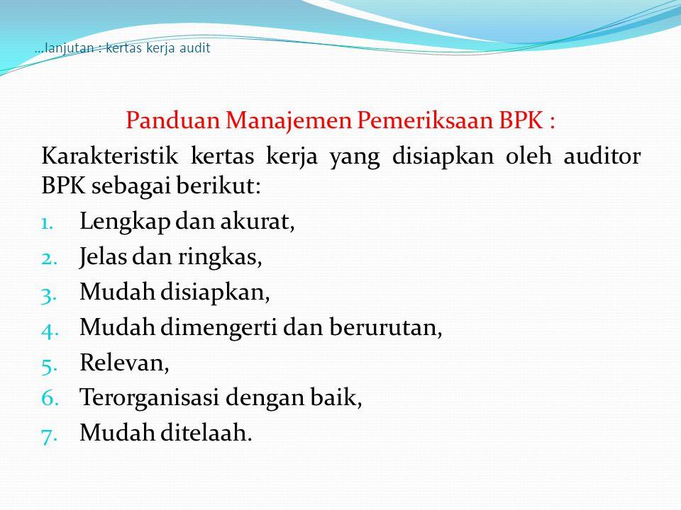…lanjutan : kertas kerja audit Panduan Manajemen Pemeriksaan BPK : Karakteristik kertas kerja yang disiapkan oleh auditor BPK sebagai berikut: 1. Leng