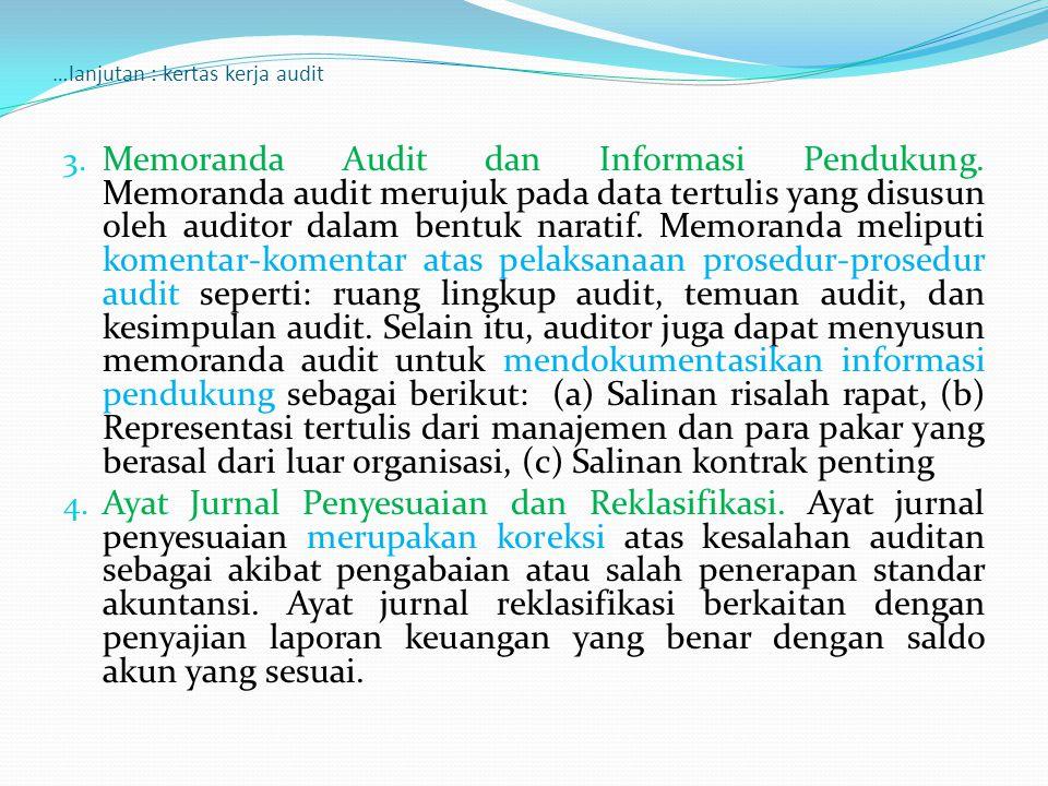 …lanjutan : kertas kerja audit Dokumentasi yang diselenggarakan dalam proses audit harus mempertimbangkan hal-hal berikut, yaitu: 1.
