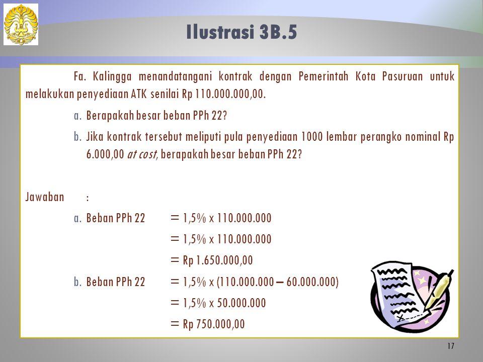 Ilustrasi 3B.5 Fa. Kalingga menandatangani kontrak dengan Pemerintah Kota Pasuruan untuk melakukan penyediaan ATK senilai Rp 110.000.000,00. a.Berapak