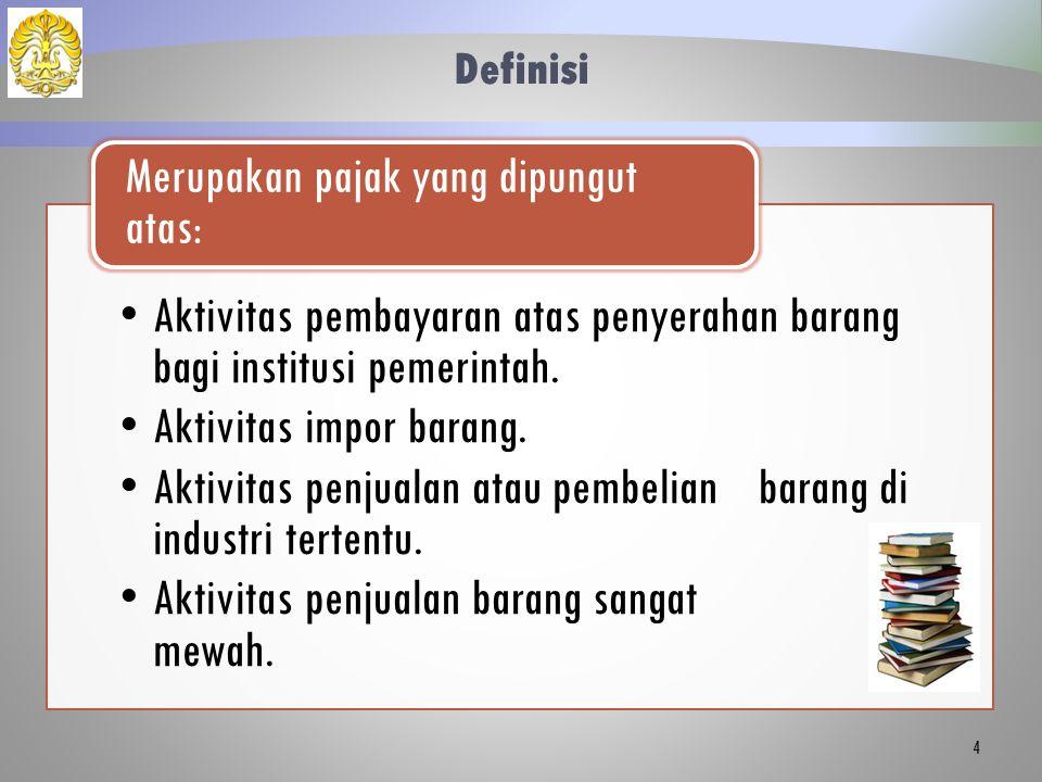 Definisi Aktivitas pembayaran atas penyerahan barang bagi institusi pemerintah. Aktivitas impor barang. Aktivitas penjualan atau pembelian barang di i