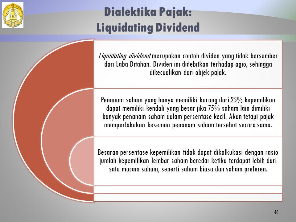 Dialektika Pajak: Liquidating Dividend Liquidating dividend merupakan contoh dividen yang tidak bersumber dari Laba Ditahan. Dividen ini didebitkan te