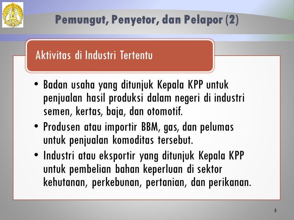 Pemungut, Penyetor, dan Pelapor (2) Badan usaha yang ditunjuk Kepala KPP untuk penjualan hasil produksi dalam negeri di industri semen, kertas, baja, dan otomotif.