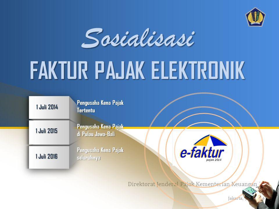 Direktorat Jenderal Pajak Kementerian Keuangan RI Jakarta, Juni 2014 1 Juli 2014 1 Juli 2015 1 Juli 2016 Pengusaha Kena Pajak Tertentu di Pulau Jawa-B