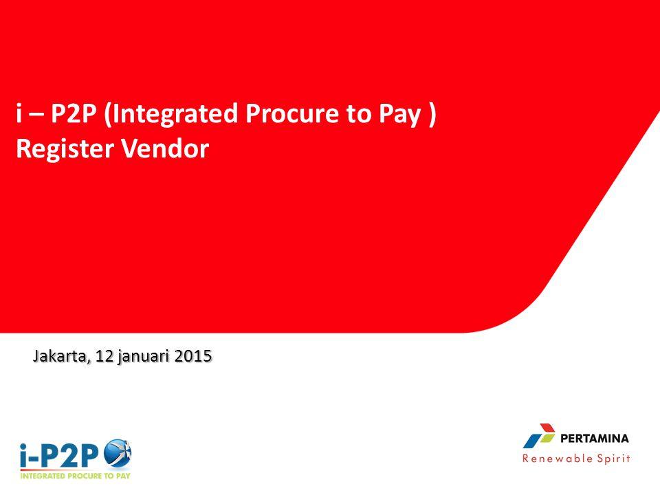 Jakarta, 12 januari 2015 i – P2P (Integrated Procure to Pay ) Register Vendor