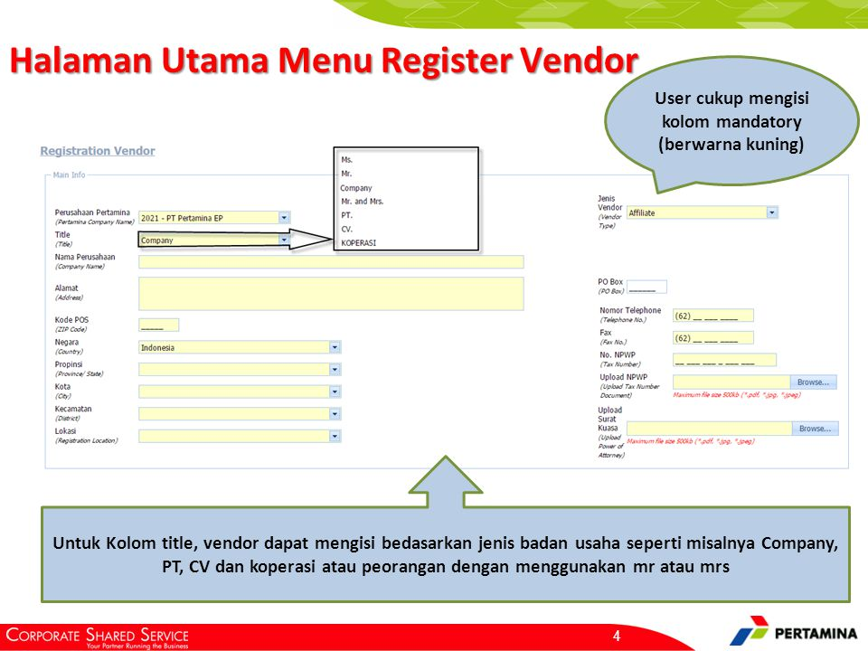 Halaman Utama Menu Register Vendor 4 User cukup mengisi kolom mandatory (berwarna kuning) Untuk Kolom title, vendor dapat mengisi bedasarkan jenis bad