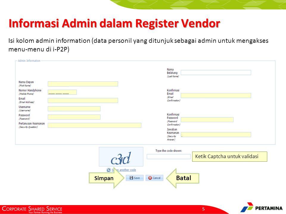 Informasi Admin dalam Register Vendor 5 Simpan Batal Isi kolom admin information (data personil yang ditunjuk sebagai admin untuk mengakses menu-menu