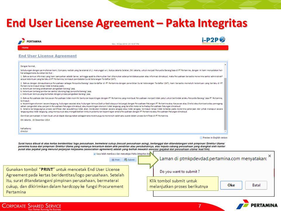 End User License Agreement – Pakta Integritas 7 Gunakan tombol PRINT untuk mencetak End User License Agreement pada kertas beridentitas/logo perusahaan.