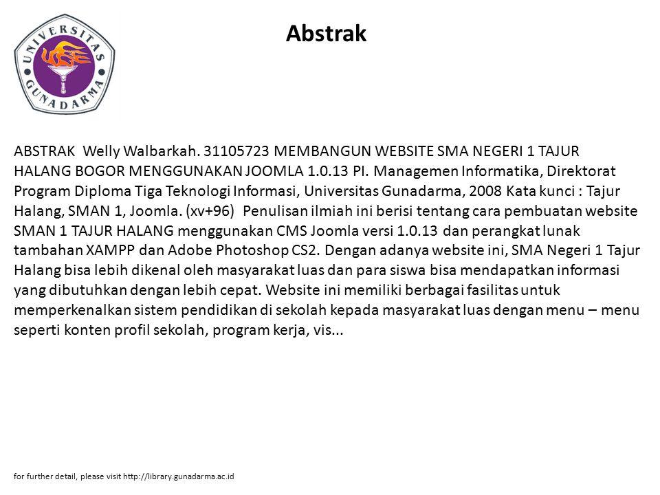 Abstrak ABSTRAK Welly Walbarkah. 31105723 MEMBANGUN WEBSITE SMA NEGERI 1 TAJUR HALANG BOGOR MENGGUNAKAN JOOMLA 1.0.13 PI. Managemen Informatika, Direk