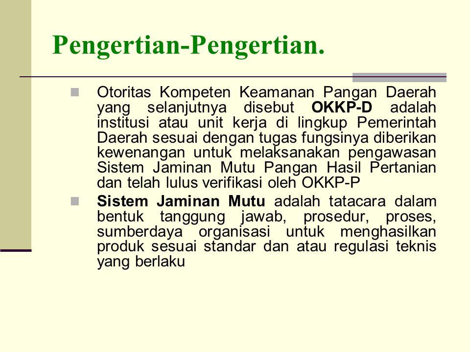 Pengertian-Pengertian. Otoritas Kompeten Keamanan Pangan Daerah yang selanjutnya disebut OKKP-D adalah institusi atau unit kerja di lingkup Pemerintah
