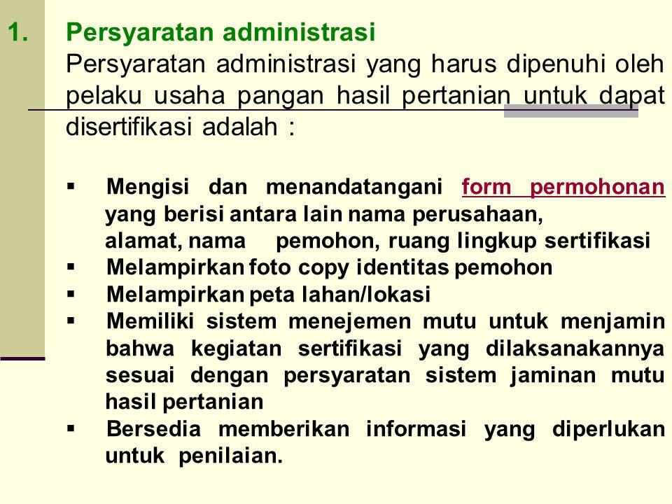 1.Persyaratan administrasi Persyaratan administrasi yang harus dipenuhi oleh pelaku usaha pangan hasil pertanian untuk dapat disertifikasi adalah : 