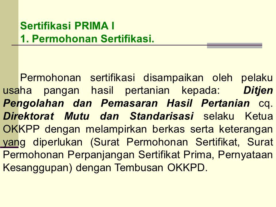 Sertifikasi PRIMA I 1. Permohonan Sertifikasi. Permohonan sertifikasi disampaikan oleh pelaku usaha pangan hasil pertanian kepada: Ditjen Pengolahan d