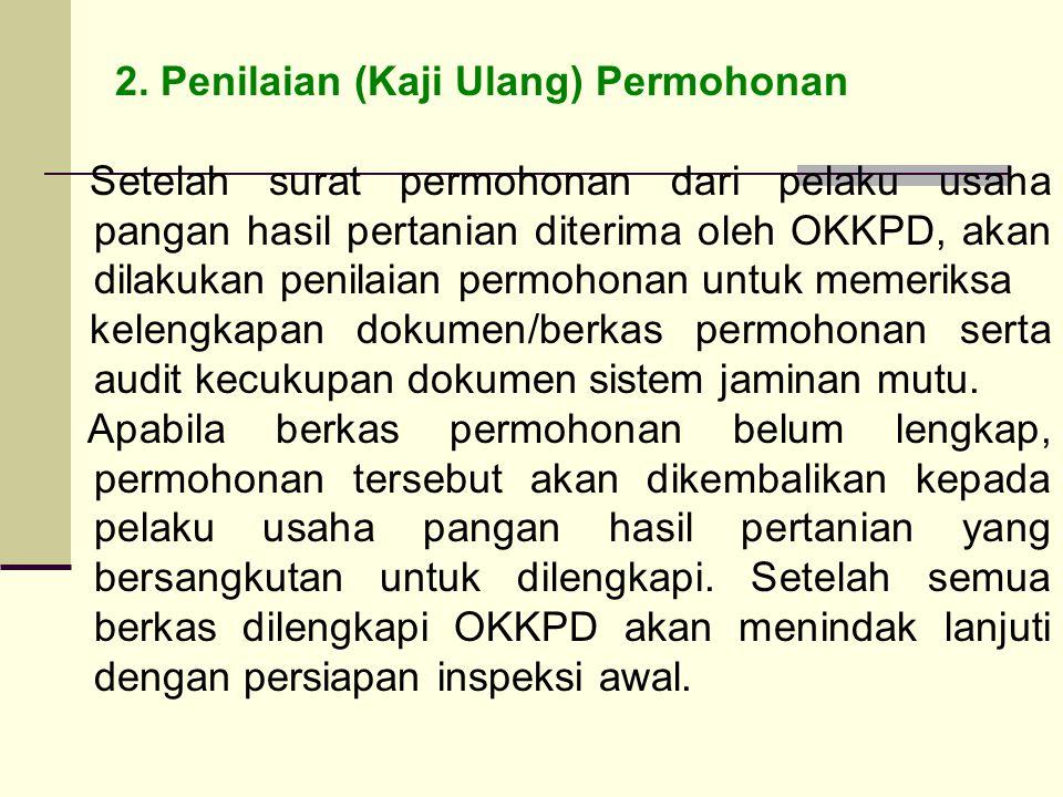 2. Penilaian (Kaji Ulang) Permohonan Setelah surat permohonan dari pelaku usaha pangan hasil pertanian diterima oleh OKKPD, akan dilakukan penilaian p