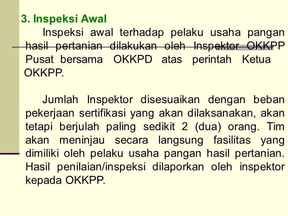 3. Inspeksi Awal Inspeksi awal terhadap pelaku usaha pangan hasil pertanian dilakukan oleh Inspektor OKKPP Pusat bersama OKKPD atas perintah Ketua OKK